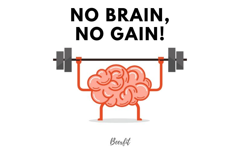 No Brain, No Gain!
